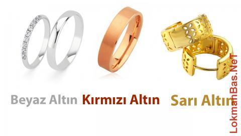 Beyaz Altın - Sarı Altın - Kırmızı Altın