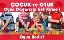 Çocuk ve Oyun - Oyun Dağarcığı Geliştirme - Oyun Nedir?